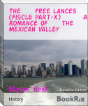 The     Free Lances (Fiscle Part-X)        A Romance Of     The     Mexican Valley