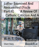 Luther Examined And Reexamined (Fiscle Part-X)        A Review Of     Catholic Criticism And A Plea For Revaluation
