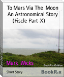 To Mars Via The  Moon  An Astronomical Story  (Fiscle Part-X)