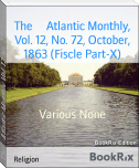 The     Atlantic Monthly, Vol. 12, No. 72, October, 1863 (Fiscle Part-X)