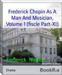 Frederick Chopin As A Man And Musician, Volume 1 (fiscle Part-XI)