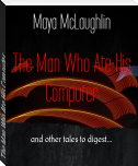 The Man Who Ate His Computer