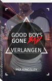 Good Boys Gone Bad – Verlangen