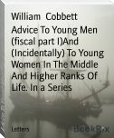 Advice To Young Men (fiscal part I)And (Incidentally) To Young Women In The Middle And Higher Ranks Of Life. In a Series