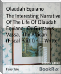 The Interesting Narrative Of The Life Of Olaudah Equiano,  Or Gustavus Vassa,  The African (Fiscal Part I)        Writte
