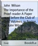 The Importance of the Proof-reader A Paper read before the Club of Odd Volumes, in Boston, by John Wilson