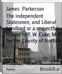 The Independent Statesmen, and Liberal Landlord or a respectful tribute to T. W. Coke, M.P. for the County of Norfolk