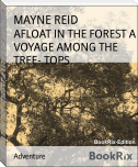 AFLOAT IN THE FOREST A VOYAGE AMONG THE TREE- TOPS