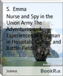 Nurse and Spy in the Union Army The Adventures and Experiences of a Woman in Hospitals, Camps, and Battle-Fields