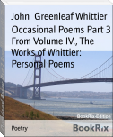 Occasional Poems Part 3 From Volume IV., The Works of Whittier: Personal Poems