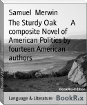 The Sturdy Oak        A composite Novel of American Politics by fourteen American authors