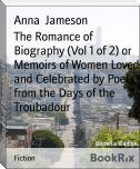 The Romance of Biography (Vol 1 of 2) or Memoirs of Women Loved and Celebrated by Poets, from the Days of the Troubadour