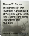The Romance of War Inventions A Description of Warships, Guns, Tanks, Rifles, Bombs, and Other Instruments and Munitions