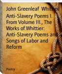 Anti-Slavery Poems I. From Volume III., The Works of Whittier: Anti-Slavery Poems and Songs of Labor and Reform