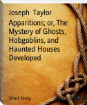 Apparitions; or, The Mystery of Ghosts, Hobgoblins, and Haunted Houses Developed