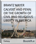 CALVERT AND PENN; OR THE GROWTH OF CIVIL AND RELIGIOUS LIBERTY IN AMERICA