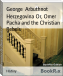 Herzegovina Or, Omer Pacha and the Christian Rebels