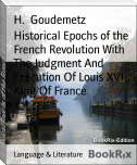 Historical Epochs of the French Revolution With The Judgment And Execution Of Louis XVI., King Of France