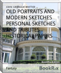 OLD PORTRAITS AND MODERN SKETCHES PERSONAL SKETCHES AND TRIBUTES HISTORICAL PAPERS