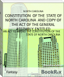 CONSTITUTION  OF THE  STATE OF NORTH CAROLINA  AND COPY OF THE ACT OF THE GENERAL ASSEMBLY, ENTITLED