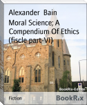 Moral Science; A Compendium Of Ethics (fiscle part-VI)