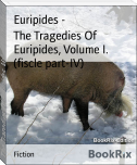 The Tragedies Of Euripides, Volume I. (fiscle part-IV)
