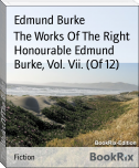 The Works Of The Right Honourable Edmund Burke, Vol. Vii. (Of 12)
