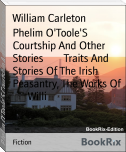 Phelim O'Toole'S Courtship And Other Stories        Traits And Stories Of The Irish Peasantry, The Works Of        Willi