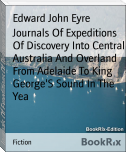 Journals Of Expeditions Of Discovery Into Central Australia And Overland From Adelaide To King George'S Sound In The Yea