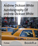 Autobiography Of andrew Dickson White Volume I