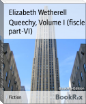 Queechy, Volume I (fiscle part-VI)