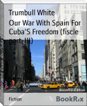 Our War With Spain For Cuba'S Freedom (fiscle part-III)