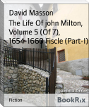 The Life Of john Milton, Volume 5 (Of 7), 1654-1660 Fiscle (Part-I)