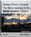 The Worst Journey In the World, Volumes 1 And 2 Fiscle (Part-I)