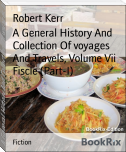A General History And Collection Of voyages And Travels, Volume Vii Fiscle (Part-I)
