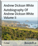 Autobiography Of   Andrew Dickson White  Volume Ii