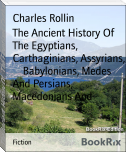 The Ancient History Of   The Egyptians, Carthaginians, Assyrians,     Babylonians, Medes And Persians, Macedonians And