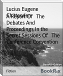 A Report Of   The Debates And Proceedings In the Secret Sessions Of   The Conference Convention