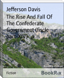The Rise And Fall Of   The Confederate Government (fiscle part-XIV)