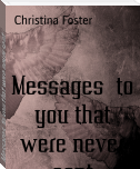 Messages  to you that were never sent