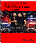 For the Love of the Hounds (Shield Love Story) (WWE)