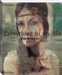 Everything in my life