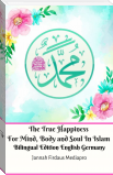 The True Happiness For Mind, Body and Soul In Islam Bilingual Edition English Germany Standar Version