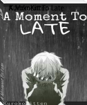 A Moment To Late