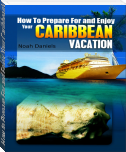 How to Prepare For and Enjoy Your Caribbean Vacation