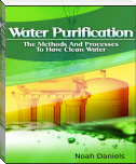 Water Purification - The Methods and Processes to Have Clean Water