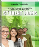 Everything You Need to Know About Student Loans