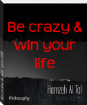 Be crazy & win your life