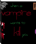 When A Vampire Wants To Kill You