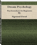 Dream Psychology: Psychoanalysis for Beginners By Sigmund Freud